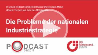 Bei der Nationalen Industriestrategie wird der Mittelstand gänzlich vernachlässigt, kritisiert Mario Ohoven in seinem Podcast.