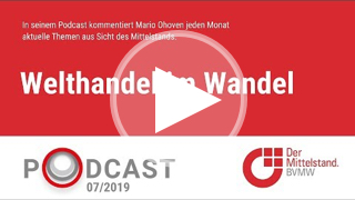 In seinem monatlichen Podcast geht Mario Ohoven auf die aktuellen Entwicklungen im Welthandel ein.