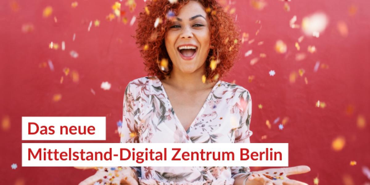 Aus _Gemeinsam Digital wird das neue Mittelstand-Digital Zentrum Berlin.
